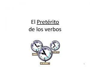 El Pretrito de los verbos 1 El Pretrito
