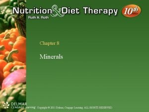 Chapter 8 Minerals Copyright 2011 Delmar Cengage Learning