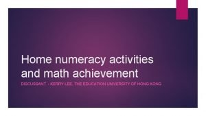 Home numeracy activities and math achievement DISCUSSANT KERRY