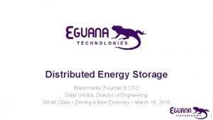 Distributed Energy Storage Brent Harris Founder CTO Daljit