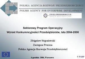 POLSKA AGENCJA ROZWOJU PRZEDSIBIORCZOCI POLISH AGENCY FOR ENTERPRISE