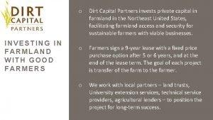 INVESTING IN FARMLAND WITH GOOD FARMERS o Dirt