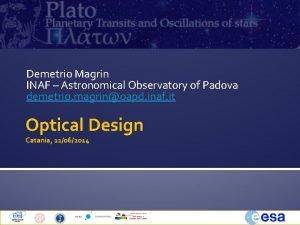 Demetrio Magrin INAF Astronomical Observatory of Padova demetrio