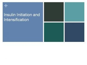 Insulin Initiation and Intensification Insulin Therapy at the
