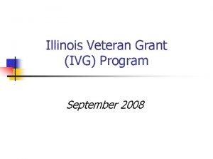 Illinois Veteran Grant IVG Program September 2008 Illinois