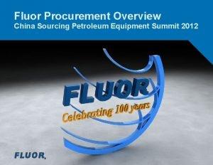 Fluor Procurement Overview China Sourcing Petroleum Equipment Summit