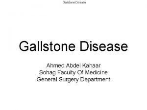 Gallstone Disease Ahmed Abdel Kahaar Sohag Faculty Of