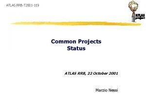 ATLAS RRBT 2001 119 Common Projects Status ATLAS