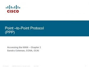 Point toPoint Protocol PPP Accessing the WAN Chapter