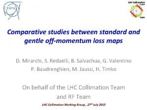 Comparative studies between standard and gentle offmomentum loss