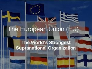 The European Union EU The Worlds Strongest Supranational