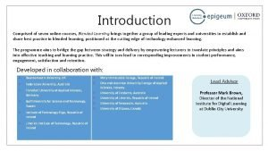 Introduction Comprised of seven online courses Blended Learning