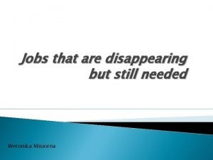 Jobs that are disappearing but still needed Weronika