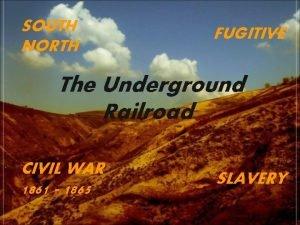 SOUTH NORTH FUGITIVE The Underground Railroad CIVIL WAR