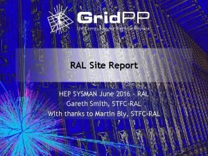RAL Site Report HEP SYSMAN June 2016 RAL
