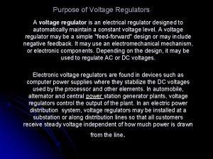Purpose of Voltage Regulators A voltage regulator is