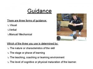 Guidance There are three forms of guidance Visual