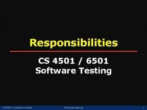 Responsibilities CS 4501 6501 Software Testing Fall 2018
