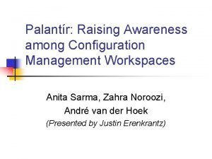 Palantr Raising Awareness among Configuration Management Workspaces Anita