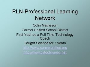 PLNProfessional Learning Network Colin Matheson Carmel Unified School