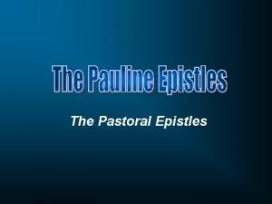 The Pastoral Epistles Week One Week Two Week