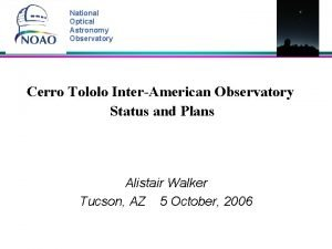 National Optical Astronomy Observatory Cerro Tololo InterAmerican Observatory