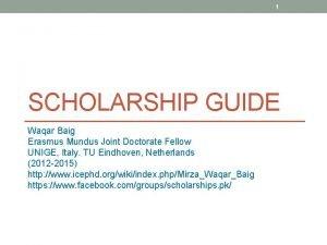 1 SCHOLARSHIP GUIDE Waqar Baig Erasmus Mundus Joint