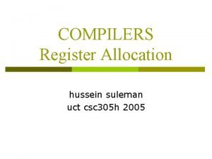 COMPILERS Register Allocation hussein suleman uct csc 305
