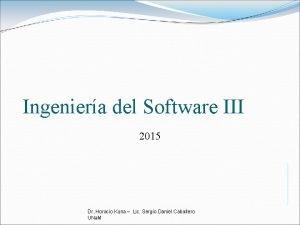 Ingeniera del Software III 2015 Dr Horacio Kuna