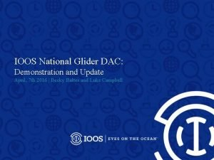 IOOS National Glider DAC Demonstration and Update April