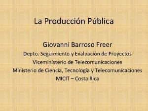 La Produccin Pblica Giovanni Barroso Freer Depto Seguimiento