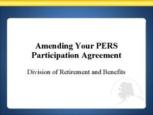 Amending Your PERS Participation Agreement Division of Retirement