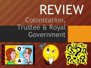 REVIEW Colonization Trustee Royal Government Who was the