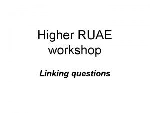 Higher RUAE workshop Linking questions What are linking