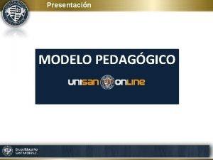 Presentacin MODELO PEDAGGICO Qu es Constituye una propuesta