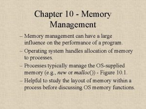 Chapter 10 Memory Management Memory management can have