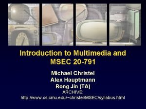 Introduction to Multimedia and MSEC 20 791 Michael
