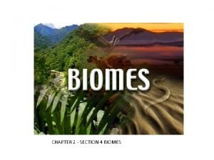 CHAPTER 2 SECTION 4 BIOMES What are Biomes