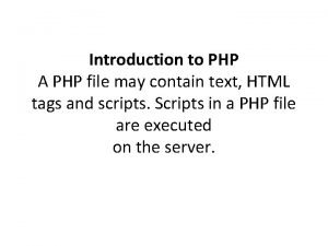 Introduction to PHP A PHP file may contain