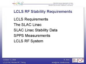 LCLS RF Stability Requirements LCLS Requirements The SLAC