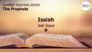 SUMMER TEACHING SERIES The Prophets Isaiah Joel Joyce