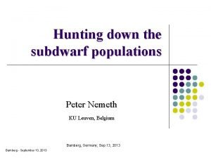 Hunting down the subdwarf populations Peter Nemeth KU