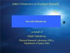 Indias Perspective on Exoplanet Research Suvrath Mahadevan on