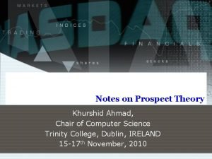 Notes on Prospect Theory Khurshid Ahmad Chair of