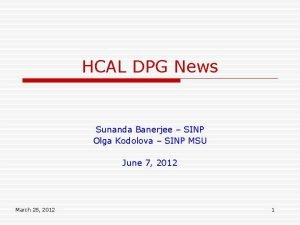 HCAL DPG News Sunanda Banerjee SINP Olga Kodolova