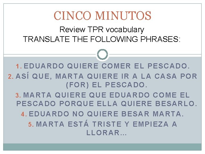 CINCO MINUTOS Review TPR vocabulary TRANSLATE THE FOLLOWING