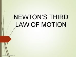 NEWTONS THIRD LAW OF MOTION 2010 Pearson Education