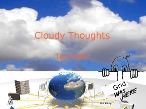 Cloudy Thoughts Ian Foster d i r G