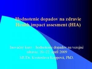 Hodnotenie dopadov na zdravie Health impact assesment HIA