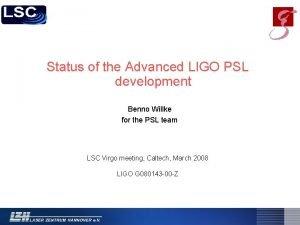 Status of the Advanced LIGO PSL development Benno